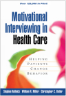 Motivational Interviewing in Health Care: Helping Patients Change Behavior (Applications of Motivational Interviewing) Cover Image