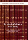 An Islamic Worldview from Turkey: Religion in a Modern, Secular and Democratic State Cover Image