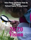 20/20 Vision: Select Poems and Stories from the 33rd Annual National Capital Writing Contest Cover Image