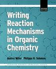 Writing Reaction Mechanisms in Organic Chemistry (Advanced Organic Chemistry) Cover Image