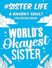 Sister Life: A Snarky, Relatable & Humorous Adult Coloring Book - Gift For Big Sister, Little Sister Cover Image