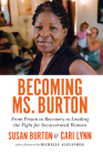 Becoming Ms. Burton: From Prison to Recovery to Leading the Fight for Incarcerated Women Cover Image