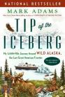 Tip of the Iceberg: My 3,000-Mile Journey Around Wild Alaska, the Last Great American Frontier Cover Image
