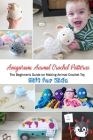 Amigurumi Animal Crochet Patterns: The Beginner's Guide on Making Animal Crochet Toy, Gift for Kids: Animal Crochet for Beginners Book Cover Image