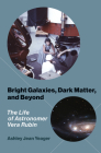 Bright Galaxies, Dark Matter, and Beyond: The Life of Astronomer Vera Rubin Cover Image