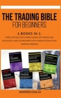 The Trading Bible for Beginners: 6 Books In 1: Forex, Options, Stock Market, Swing, Day Trading And Psychology. How To Make Profit With Passive Income Cover Image