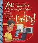 You Wouldn't Want to Live Without Coding! (You Wouldn't Want to Live Without...) Cover Image