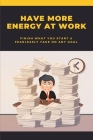 Have More Energy At Work: Finish What You Start & Fearlessly Take On Any Goal: How To Get More Energy At Work Cover Image