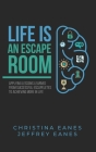 Life is an Escape Room: Apply Lessons Learned from Successful Escapeletes to Achieving More in Life Cover Image