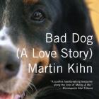 Bad Dog Lib/E: A Love Story Cover Image