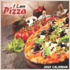 I Love Pizza Calendar 2021: 16 Month Calendar 2021, Pizza's Calendar Cover Image