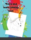 Trace and learn coloring book: Learn to Write Animals Workbook ages 2 to 6, Line Tracing, Animal to color . Cover Image