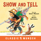 Show and Tell (Classic Munsch) Cover Image