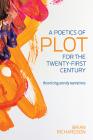 A Poetics of Plot for the Twenty-First Century: Theorizing Unruly Narratives (THEORY INTERPRETATION NARRATIV) Cover Image