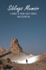 Siblings Memoir: A Journey Of Sibling Loyalty, Madness, Pain & Redemption: Sibling Relationships Cover Image