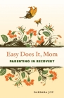 Easy Does It, Mom: Parenting in Recovery Cover Image