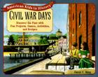 Civil War Days: Discover the Past with Exciting Projects, Games, Activities, and Recipes Cover Image