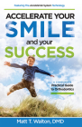 Accelerate Your Smile and Your Success: A Consumer's Practical Guide to Orthodontics Cover Image