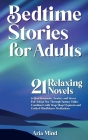 Bedtime Stories for Adults: 21 Relaxing Novels to Beat Insomnia, Anxiety and Stress. Fall Asleep Fast Through Fantasy Fables Combined with Deep Sl Cover Image