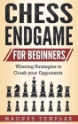 Chess Endgame for Beginners: Winning Strategies to Crush your Opponents Cover Image