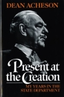 Present at the Creation: My Years in the State Department Cover Image