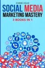 Social Media Marketing Mastery 3 Books in 1: Marketing Made Simple for Beginners with Branding Strategies to Accelerate Your Success in Business and C Cover Image