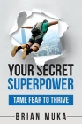 Your Secret SuperPower: Tame Fear to Thrive Cover Image