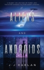 Aliens and Androids: A Quirky Collection of Funny and Touching Science Fiction Short Stories Cover Image
