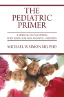The Pediatric Primer: A Medical Encyclopedia for Caring for Sick and Well Children Cover Image