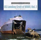 Us Landing Craft of World War II, Vol. 2: The Lct, Lsm, Lcs(l)(3), and Lst (Legends of Warfare: Naval #14) Cover Image