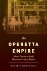 The Operetta Empire: Music Theater in Early Twentieth-Century Vienna Cover Image