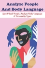 Analyze People And Body Language: Speed Read People, Analyze Body Language & Personality Types: Human Psychology And Behavior Cover Image