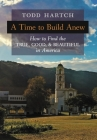 A Time to Build Anew: How to Find the True, Good, and Beautiful in America Cover Image