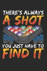 There is Always a Shoot You Just have to Find it: Lined Journal 6x9 Inches 120 Pages Notebook Paperback with Pool Billiard Snooker Cover Image