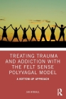 Treating Trauma and Addiction with the Felt Sense Polyvagal Model: A Bottom-Up Approach Cover Image