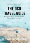 The OCD Travel Guide: Finding Your Way in a World Full of Risk, Discomfort, and Uncertainty Cover Image