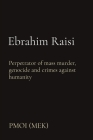 Ebrahim Raisi: Perpetrator of mass murder, genocide and crimes against humanity Cover Image