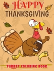 Happy Thanksgiving Turkey Coloring Book Funny & Fun: Fun Workbook For Coloring Football Bird Perfect Gift Ages 3-5, 4-8 Cover Image