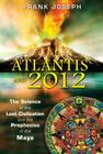 Atlantis and 2012: The Science of the Lost Civilization and the Prophecies of the Maya Cover Image