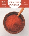 Oops! 285 Yummy Chili Powder Recipes: A Yummy Chili Powder Cookbook for Effortless Meals Cover Image