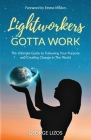Lightworkers Gotta Work: The Ultimate Guide to Following Your Purpose and Creating Change in the World Cover Image