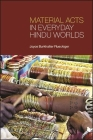 Material Acts in Everyday Hindu Worlds Cover Image