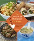 The Chinese Takeout Cookbook: Quick and Easy Dishes to Prepare at Home Cover Image