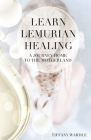 Learn Lemurian Healing: A Journey Home To The Motherland Cover Image