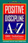 Positive Discipline A-Z: 1001 Solutions to Everyday Parenting Problems Cover Image