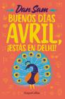 Buenos días, Avril (Good Morning, April - Spanish Edition): ¡Estás en Delhi! (You're in Delhi) Cover Image