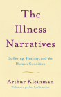 The Illness Narratives: Suffering, Healing, And The Human Condition Cover Image