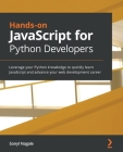 Hands-on JavaScript for Python Developers: Leverage your Python knowledge to quickly learn JavaScript and advance your web development career Cover Image