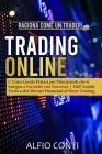 Trading Online: Ragiona Come un Trader! L'Unica Guida Pratica per Principianti che ti Insegna a Investire con Successo Dall'Analisi Te Cover Image