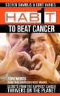 1 Habit to Beat Cancer: Secrets of the Happiest Cancer Thrivers on the Planet Cover Image